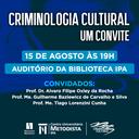 IPA realiza palestra Criminologia Cultural, um convite. É nesta quinta-feira, dia 15, às 19h.