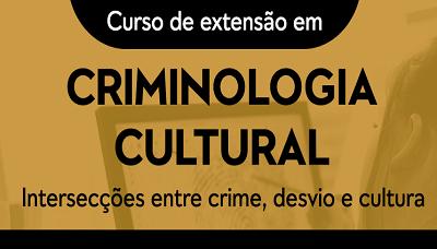 Segunda aula do Curso de Extensão em Criminologia Cultural ocorrerá neste sábado