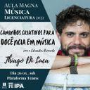 """Aula Magna do Curso de Música terá o compositor Thiago Di Luca para conversar sobre """"Caminhos criativos para a docência em música""""."""